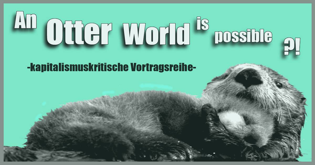 An Otter World is possible. (Foto: Platz Da!)